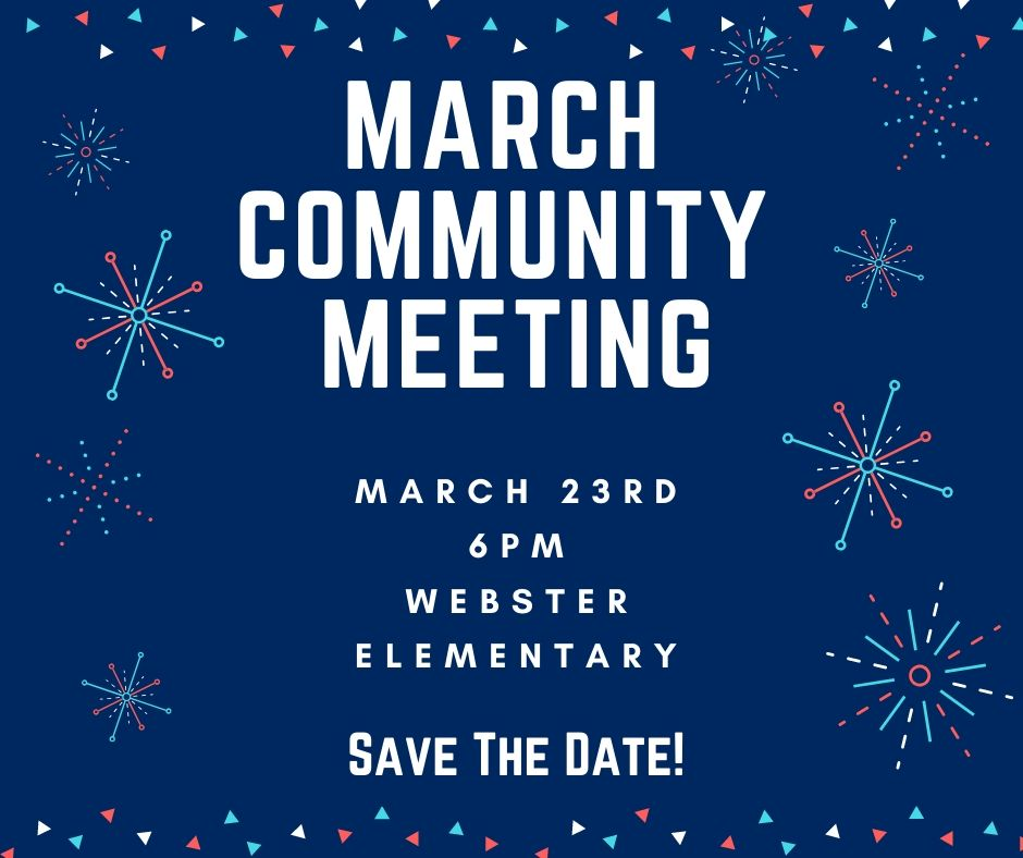 March Community Meeting March 23rd 6pm Webster Elementary Save The Date!